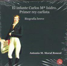 EL INFANTE CARLOS Mª ISIDRO:  PRIMER REY CARLISTA. BIOGRAFÍA BREVE