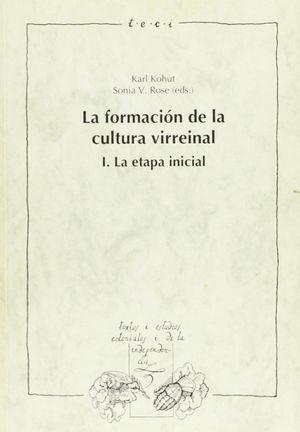 LA FORMACIÓN DE LA CULTURA VIRREINAL: LA ETAPA INICIAL (TEXTOS Y ESTUDIOS COLONIALES Y DE LA INDEPENDENCIA)