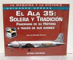 UNIDADES AEREAS Nº1 EL ALA 35 SOLERA Y TRADICION
