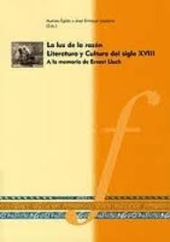 LUZ DE LA RAZON LITERATURA Y CULTURA DEL SIGLO XVIII A LA