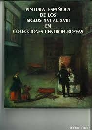 PINTURA ESPAÑOLA DE LOS SIGLOS XVI AL XVIII EN COLECCIONES CENTROEUROPEAS