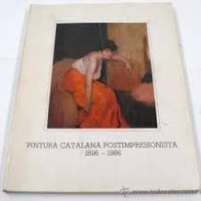 PINTURA CATALANA POSTIMPRESIONISTA 1896-1986. CATÁLOGO