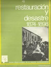 RESTAURACIÓN Y DESASTRE  1874-1898. BASES DOCUMENTALES DE LA ESPAÑA CONTEMPORÁNEA 4