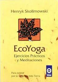 ECOYOGA. EJERCICIOS PRÁCTICOS Y MEDITACIONES
