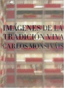 IMÁGENES DE LA TRADICIÓN VIVA / CARLOS MONSIVÁIS ; ICONOGRAFÍA Y EDICIÓN, DÉBORA
